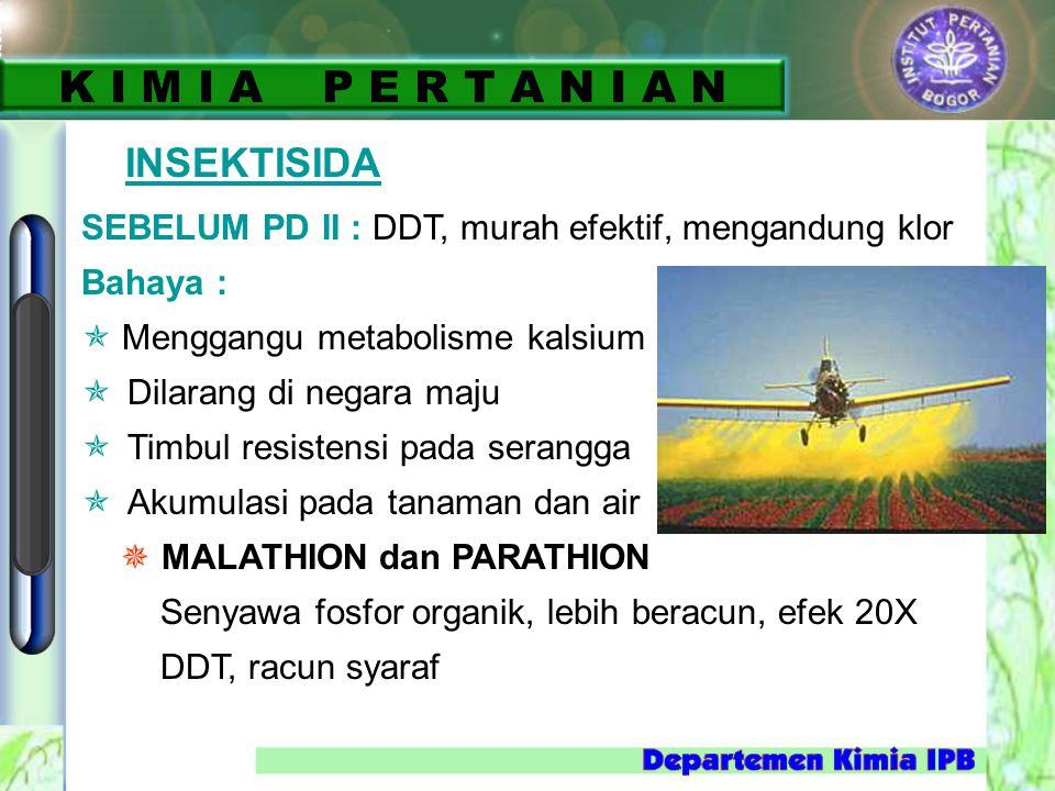 INSEKTISIDA SEBELUM PD II : DDT, murah efektif, mengandung klor Bahaya :  Menggangu metabolisme kalsium  Dilarang di negara maju  Timbul resistensi