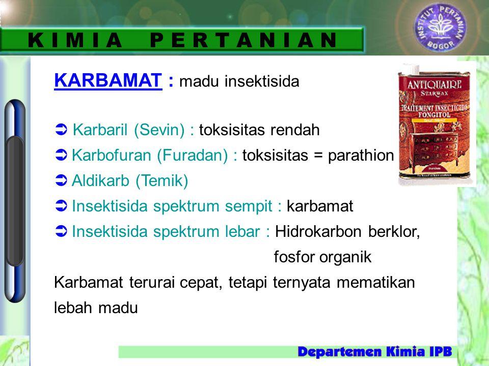 KARBAMAT : madu insektisida  Karbaril (Sevin) : toksisitas rendah  Karbofuran (Furadan) : toksisitas = parathion  Aldikarb (Temik)  Insektisida sp