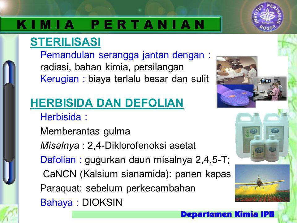 Herbisida : Memberantas gulma Misalnya : 2,4-Diklorofenoksi asetat Defolian : gugurkan daun misalnya 2,4,5-T; CaNCN (Kalsium sianamida): panen kapas P