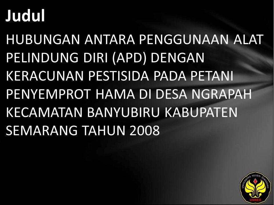 Abstrak Permasalahan yang dikaji dalam penelitian ini adalah adakah hubungan penggunaan alat pelindung diri terhadap keracunan pestisida pada petani penyemprot hama di Desa Ngrapah Kecamatan Banyubiru Kabupaten Semarang.