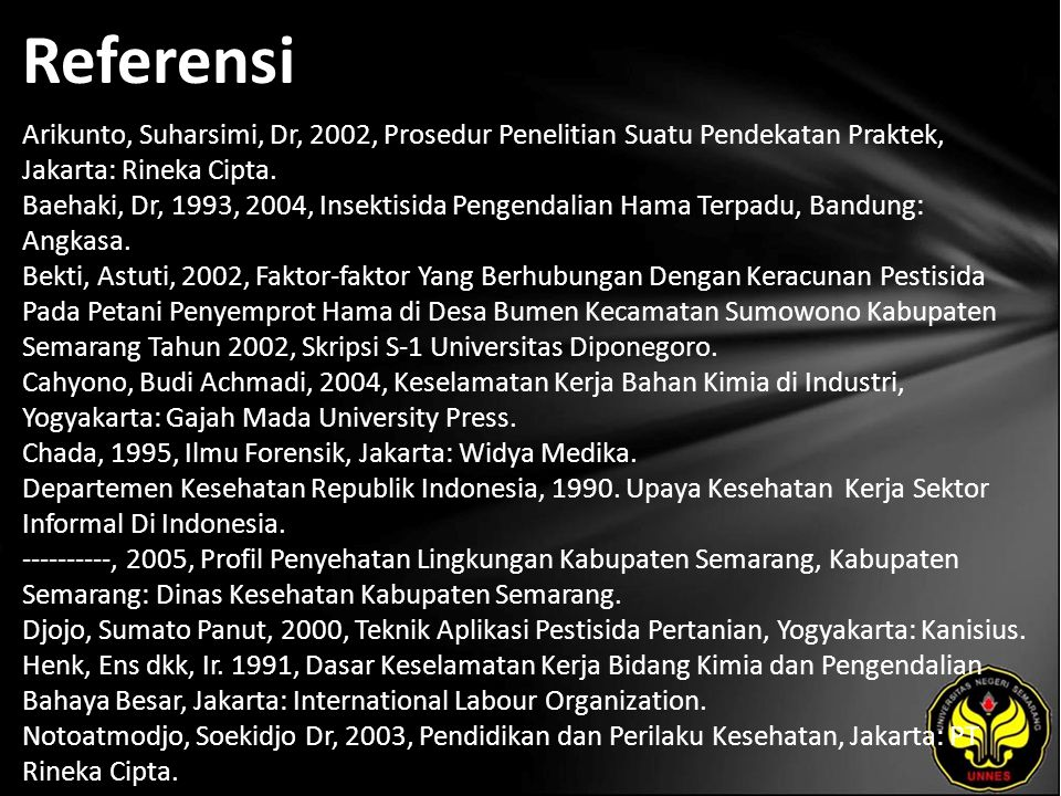 Referensi Arikunto, Suharsimi, Dr, 2002, Prosedur Penelitian Suatu Pendekatan Praktek, Jakarta: Rineka Cipta. Baehaki, Dr, 1993, 2004, Insektisida Pen