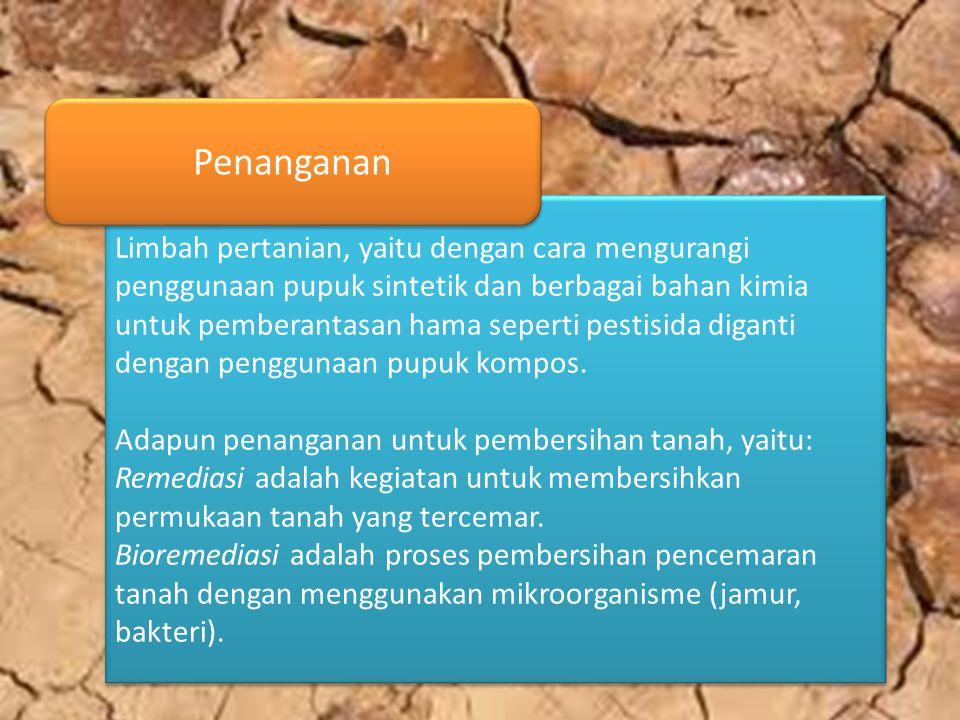 Limbah pertanian, yaitu dengan cara mengurangi penggunaan pupuk sintetik dan berbagai bahan kimia untuk pemberantasan hama seperti pestisida diganti d