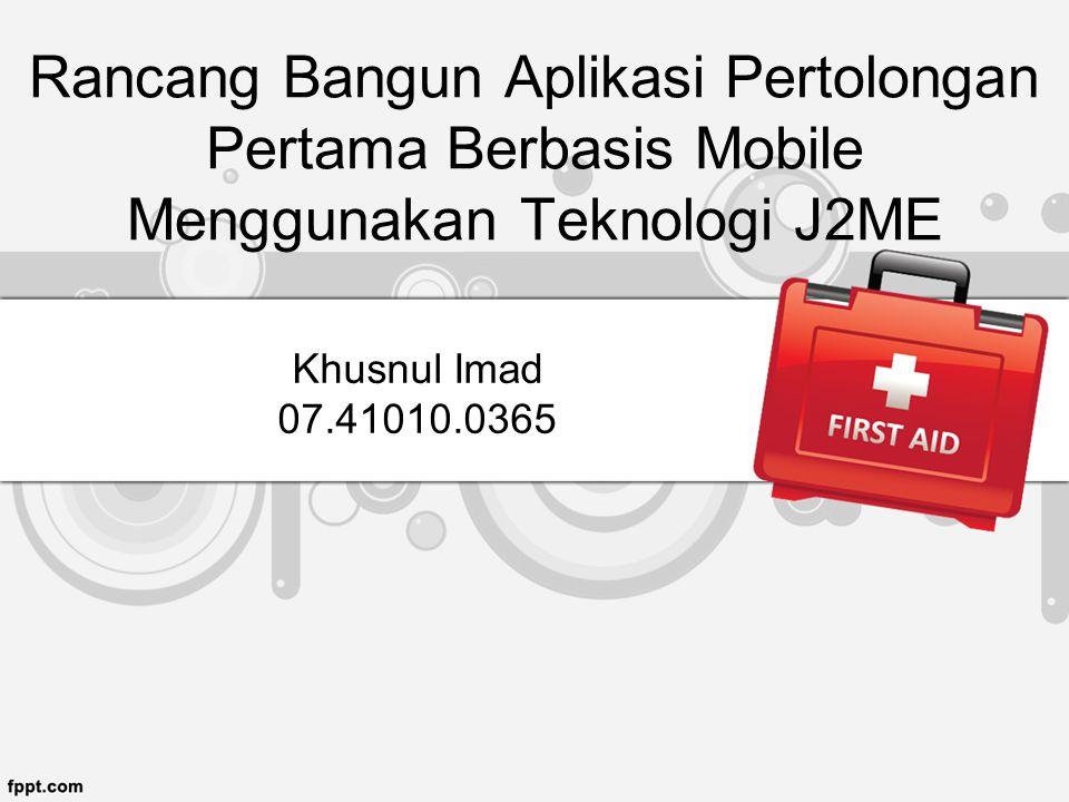 Rancang Bangun Aplikasi Pertolongan Pertama Berbasis Mobile Menggunakan Teknologi J2ME Khusnul Imad 07.41010.0365