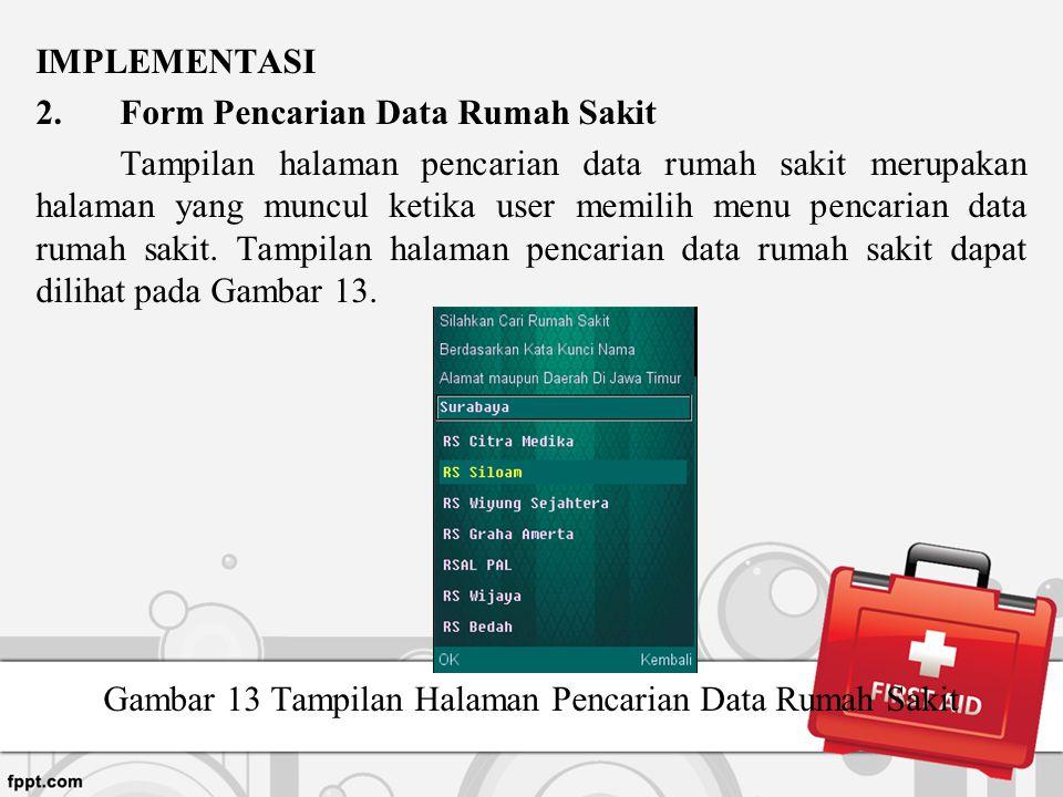 IMPLEMENTASI 2.Form Pencarian Data Rumah Sakit Tampilan halaman pencarian data rumah sakit merupakan halaman yang muncul ketika user memilih menu penc