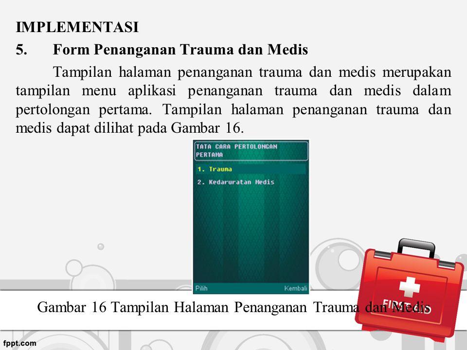 IMPLEMENTASI 5.Form Penanganan Trauma dan Medis Tampilan halaman penanganan trauma dan medis merupakan tampilan menu aplikasi penanganan trauma dan me