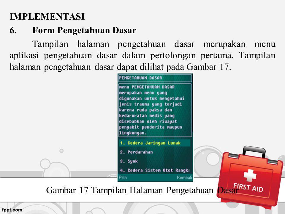 IMPLEMENTASI 6.Form Pengetahuan Dasar Tampilan halaman pengetahuan dasar merupakan menu aplikasi pengetahuan dasar dalam pertolongan pertama. Tampilan