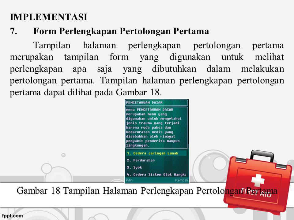 IMPLEMENTASI 7.Form Perlengkapan Pertolongan Pertama Tampilan halaman perlengkapan pertolongan pertama merupakan tampilan form yang digunakan untuk me