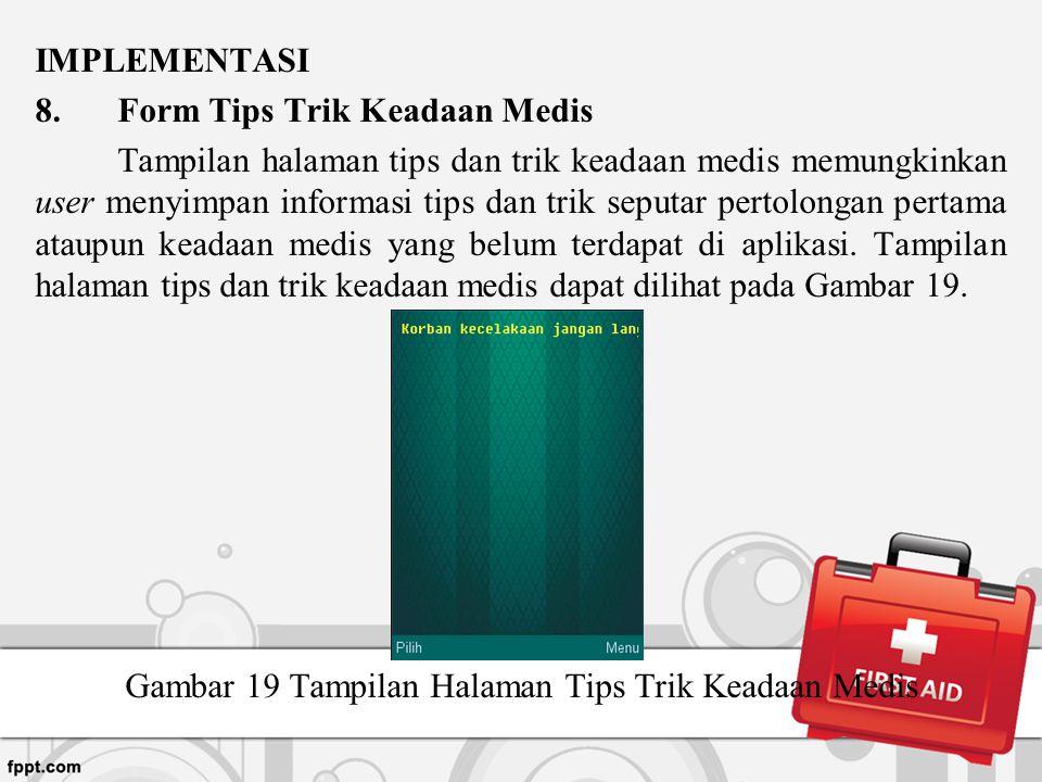 IMPLEMENTASI 8.Form Tips Trik Keadaan Medis Tampilan halaman tips dan trik keadaan medis memungkinkan user menyimpan informasi tips dan trik seputar p