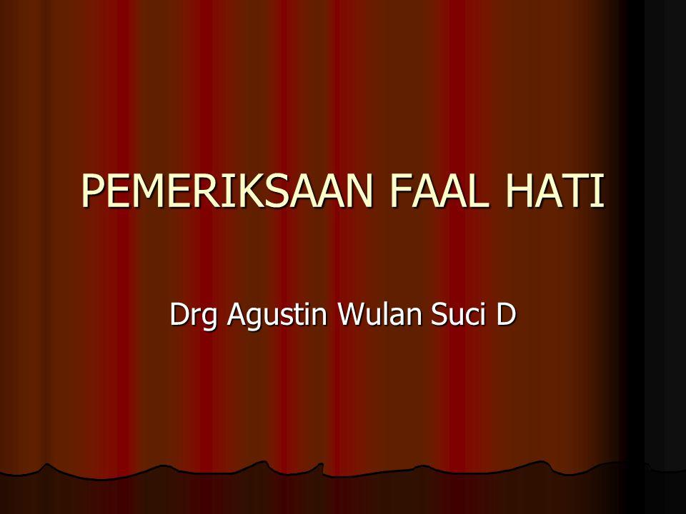PEMERIKSAAN FAAL HATI Drg Agustin Wulan Suci D
