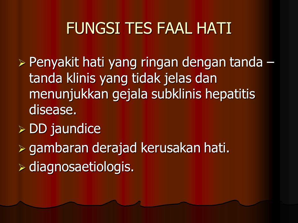 FUNGSI TES FAAL HATI  Penyakit hati yang ringan dengan tanda – tanda klinis yang tidak jelas dan menunjukkan gejala subklinis hepatitis disease.  DD