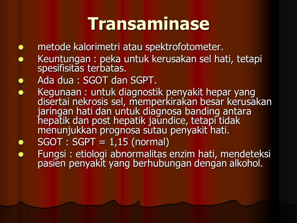 Transaminase metode kalorimetri atau spektrofotometer. metode kalorimetri atau spektrofotometer. Keuntungan : peka untuk kerusakan sel hati, tetapi sp