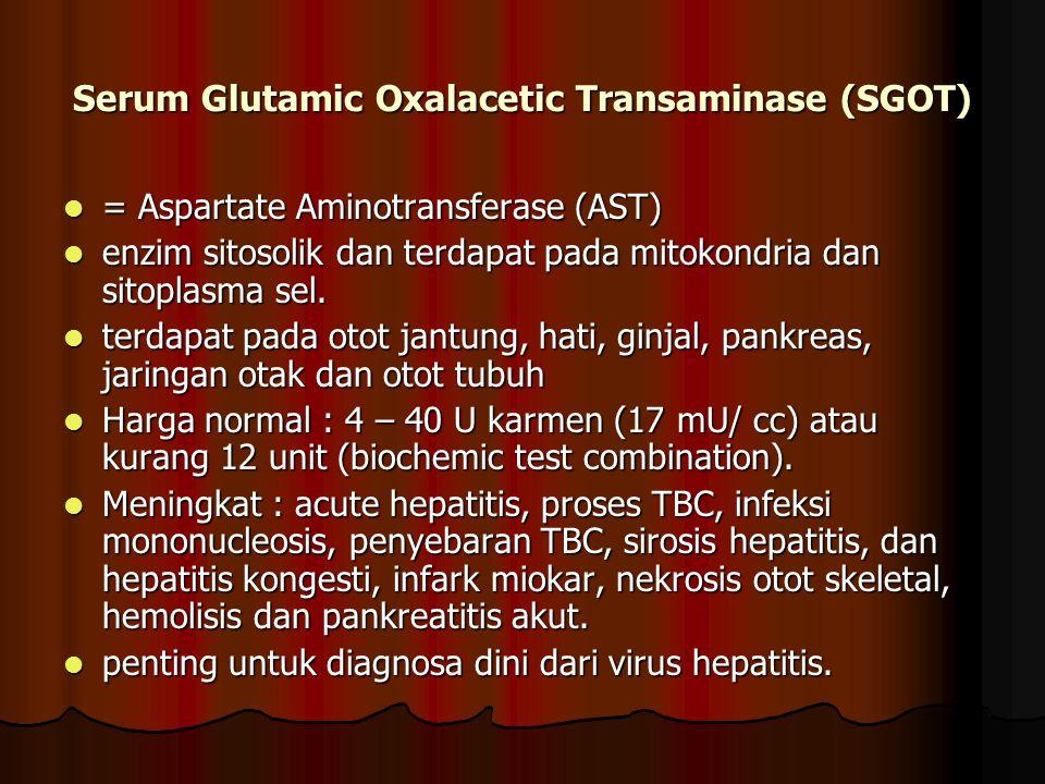 Serum Glutamic Oxalacetic Transaminase (SGOT) = Aspartate Aminotransferase (AST) = Aspartate Aminotransferase (AST) enzim sitosolik dan terdapat pada