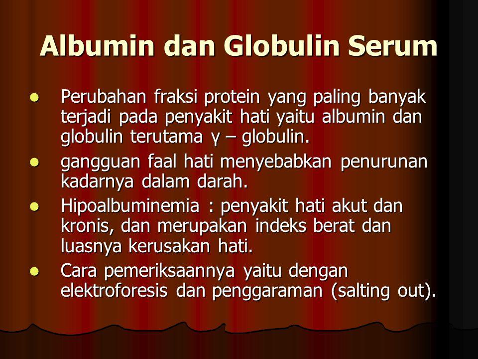 Albumin dan Globulin Serum Perubahan fraksi protein yang paling banyak terjadi pada penyakit hati yaitu albumin dan globulin terutama γ – globulin. Pe