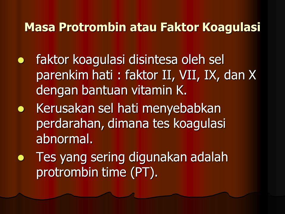 Masa Protrombin atau Faktor Koagulasi faktor koagulasi disintesa oleh sel parenkim hati : faktor II, VII, IX, dan X dengan bantuan vitamin K. faktor k