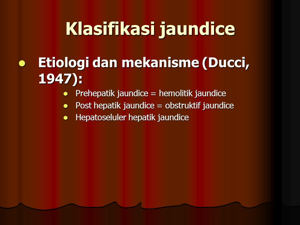 Klasifikasi jaundice Etiologi dan mekanisme (Ducci, 1947): Etiologi dan mekanisme (Ducci, 1947): Prehepatik jaundice = hemolitik jaundice Prehepatik j