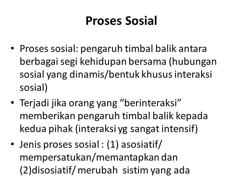Proses Sosial Proses sosial: pengaruh timbal balik antara berbagai segi kehidupan bersama (hubungan sosial yang dinamis/bentuk khusus interaksi sosial