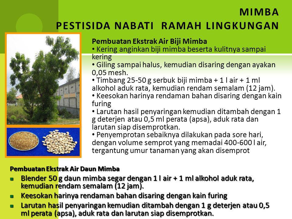 MIMBA PESTISIDA NABATI RAMAH LINGKUNGAN Pembuatan Ekstrak Air Daun Mimba Blender 50 g daun mimba segar dengan 1 l air + 1 ml alkohol aduk rata, kemudi