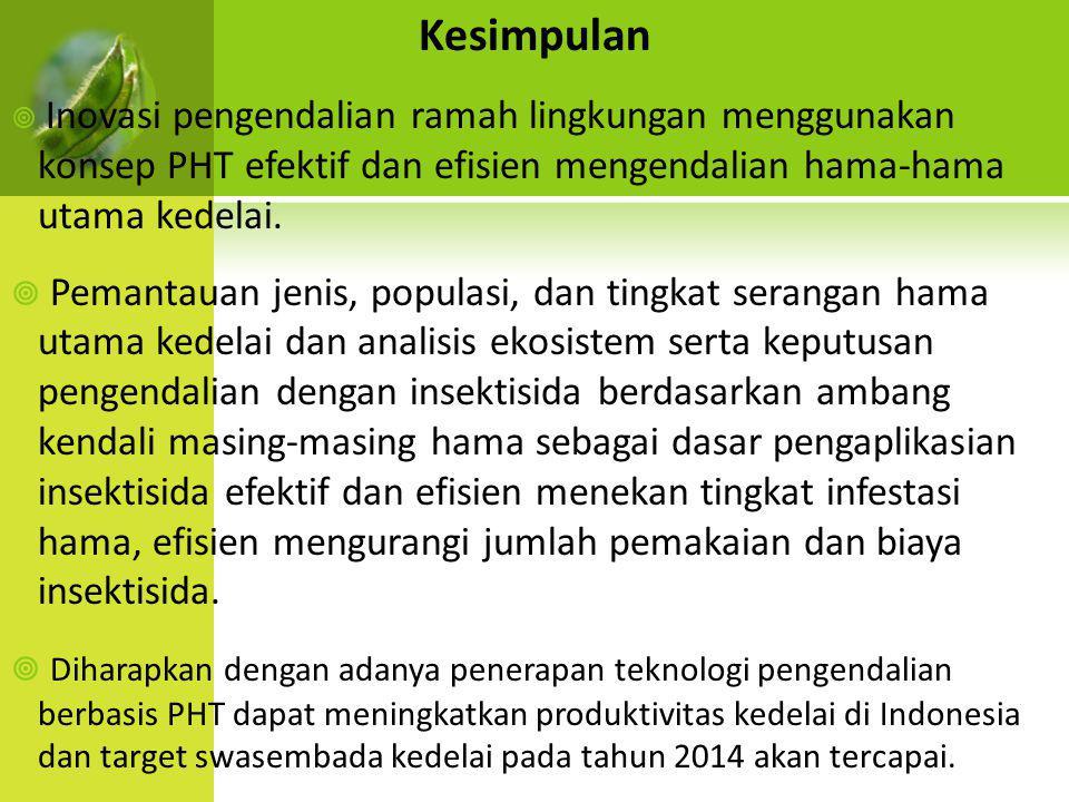 Kesimpulan  Inovasi pengendalian ramah lingkungan menggunakan konsep PHT efektif dan efisien mengendalian hama-hama utama kedelai.  Pemantauan jenis