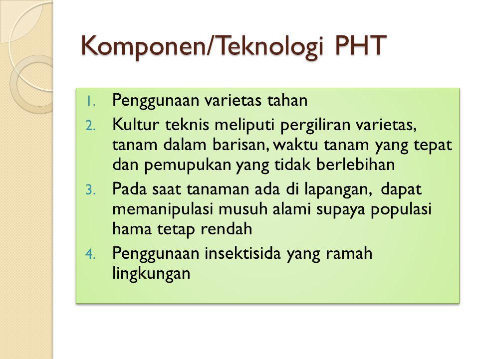 Komponen/Teknologi PHT 1. Penggunaan varietas tahan 2. Kultur teknis meliputi pergiliran varietas, tanam dalam barisan, waktu tanam yang tepat dan pem