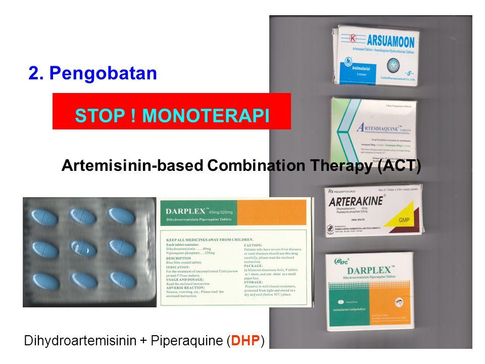 2. Pengobatan STOP ! MONOTERAPI Dihydroartemisinin + Piperaquine (DHP) Artemisinin-based Combination Therapy (ACT)