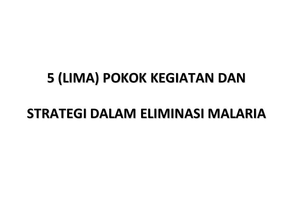 5 (LIMA) POKOK KEGIATAN DAN STRATEGI DALAM ELIMINASI MALARIA