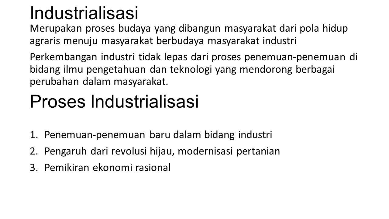 Industrialisasi Merupakan proses budaya yang dibangun masyarakat dari pola hidup agraris menuju masyarakat berbudaya masyarakat industri Perkembangan