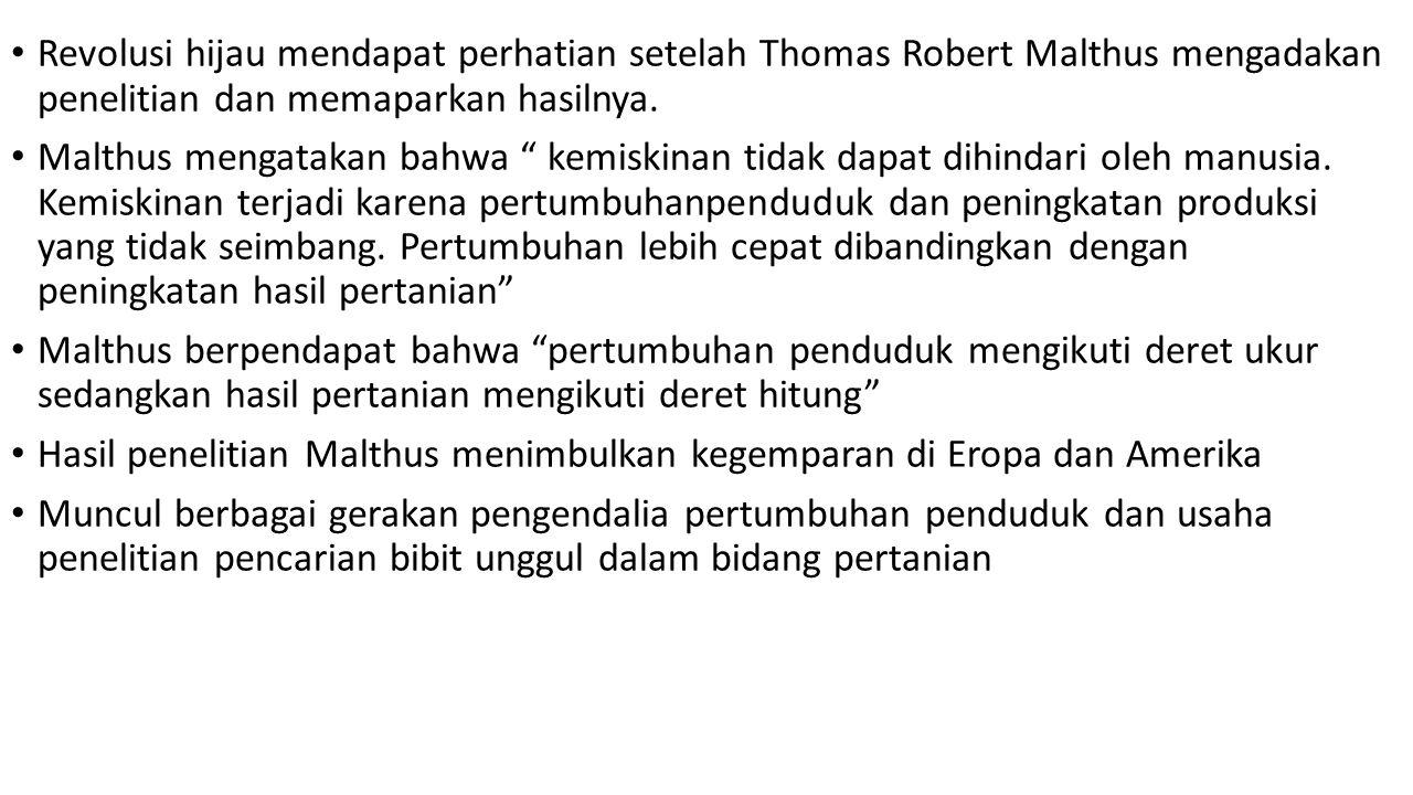 "Revolusi hijau mendapat perhatian setelah Thomas Robert Malthus mengadakan penelitian dan memaparkan hasilnya. Malthus mengatakan bahwa "" kemiskinan t"