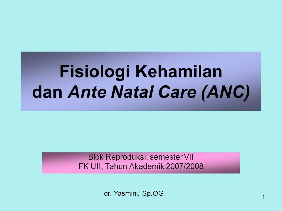 1 Fisiologi Kehamilan dan Ante Natal Care (ANC) Blok Reproduksi, semester VII FK UII, Tahun Akademik 2007/2008 dr. Yasmini, Sp.OG