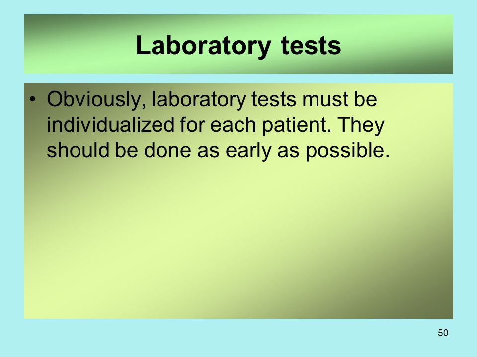 50 Laboratory tests Obviously, laboratory tests must be individualized for each patient.