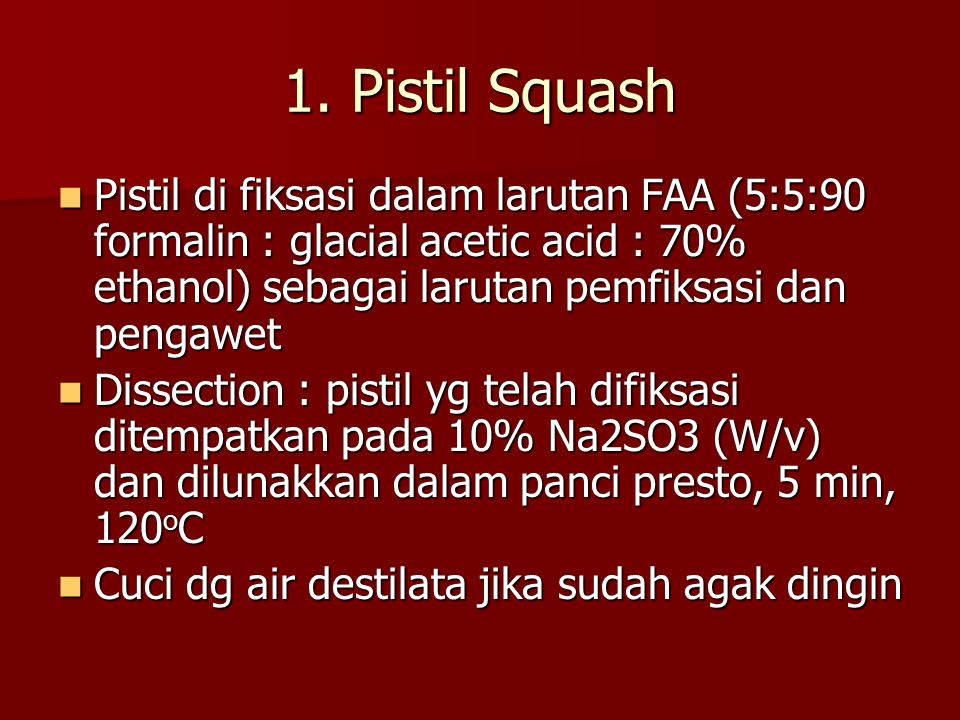 1. Pistil Squash Pistil di fiksasi dalam larutan FAA (5:5:90 formalin : glacial acetic acid : 70% ethanol) sebagai larutan pemfiksasi dan pengawet Pis