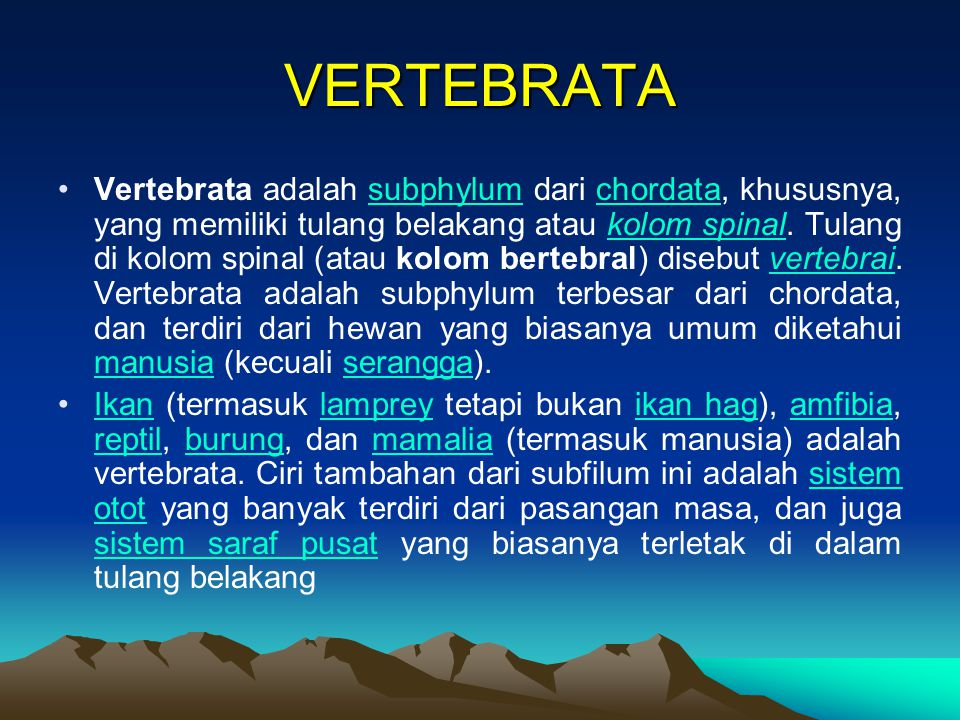 VERTEBRATA Vertebrata adalah subphylum dari chordata, khususnya, yang memiliki tulang belakang atau kolom spinal. Tulang di kolom spinal (atau kolom b
