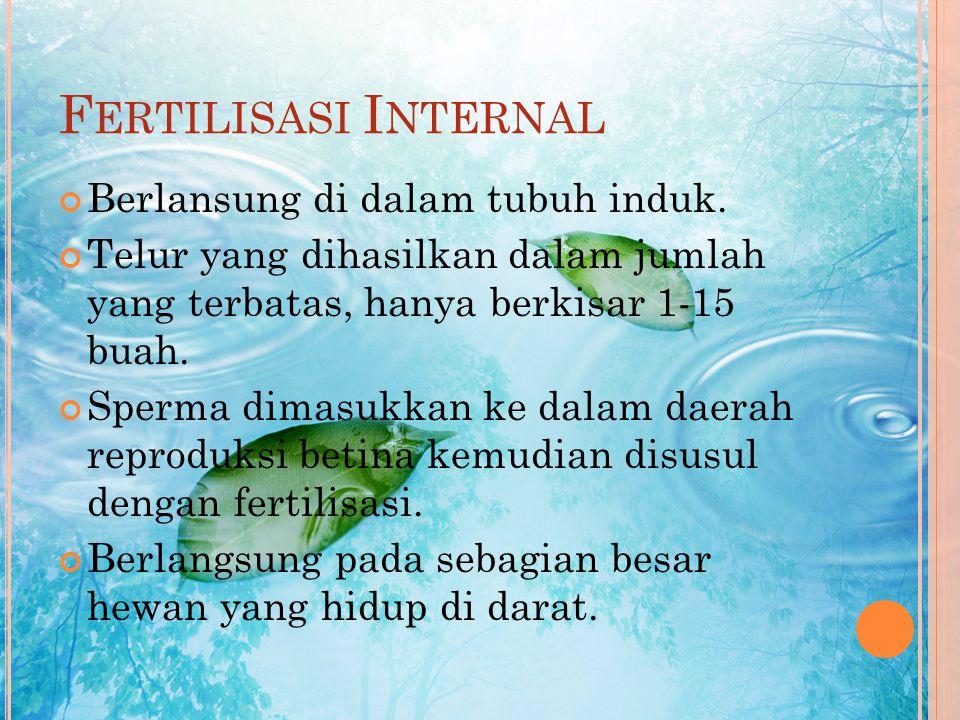 P EMBAGIAN Berdasarkan tempat berlangsungnya, fertilisasi dibedakan atas dua, yaitu : 1. Fertilisasi Internal 2. Fertilisasi Eksternal