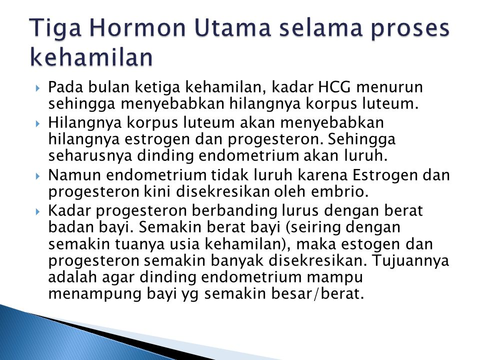  Pada bulan ketiga kehamilan, kadar HCG menurun sehingga menyebabkan hilangnya korpus luteum.