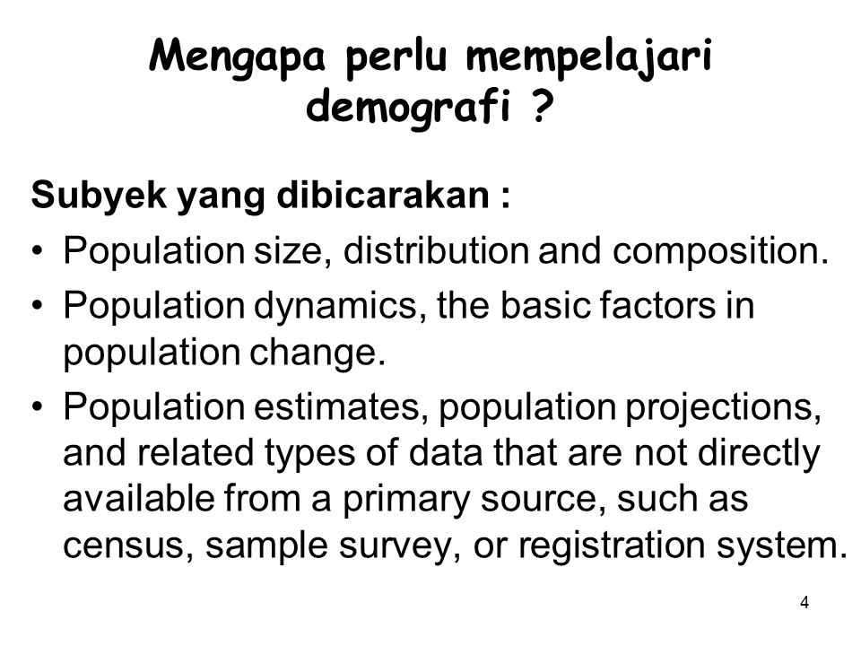 4 Mengapa perlu mempelajari demografi ? Subyek yang dibicarakan : Population size, distribution and composition. Population dynamics, the basic factor