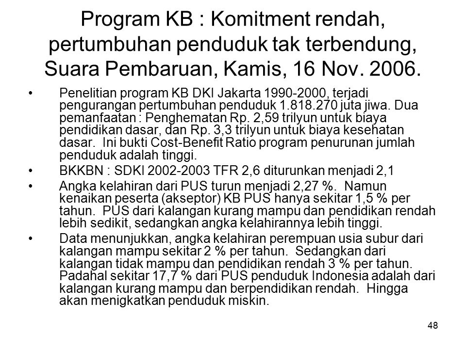 48 Program KB : Komitment rendah, pertumbuhan penduduk tak terbendung, Suara Pembaruan, Kamis, 16 Nov. 2006. Penelitian program KB DKI Jakarta 1990-20