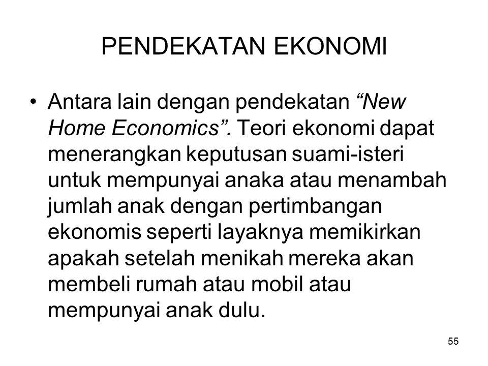 """55 PENDEKATAN EKONOMI Antara lain dengan pendekatan """"New Home Economics"""". Teori ekonomi dapat menerangkan keputusan suami-isteri untuk mempunyai anaka"""