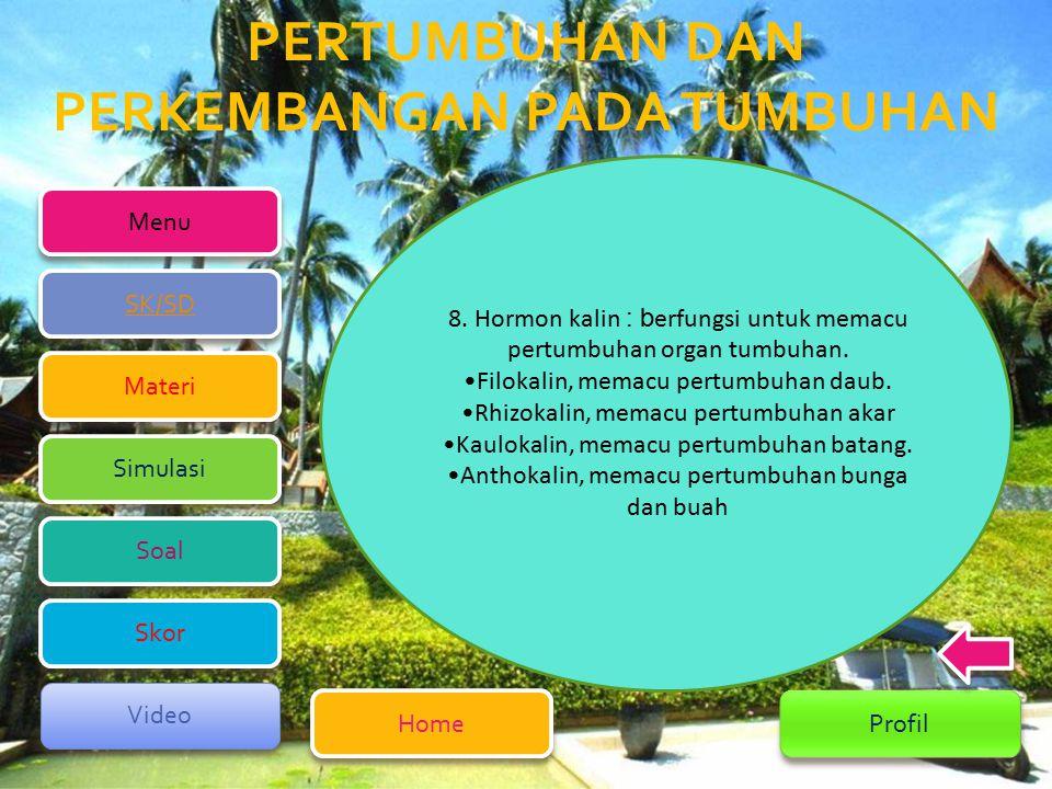 PERTUMBUHAN DAN PERKEMBANGAN PADA TUMBUHAN Menu Home Home Profil SK/SD SK/SD Simulasi Simulasi Materi Materi Soal Soal Video Video Skor Skor 8.