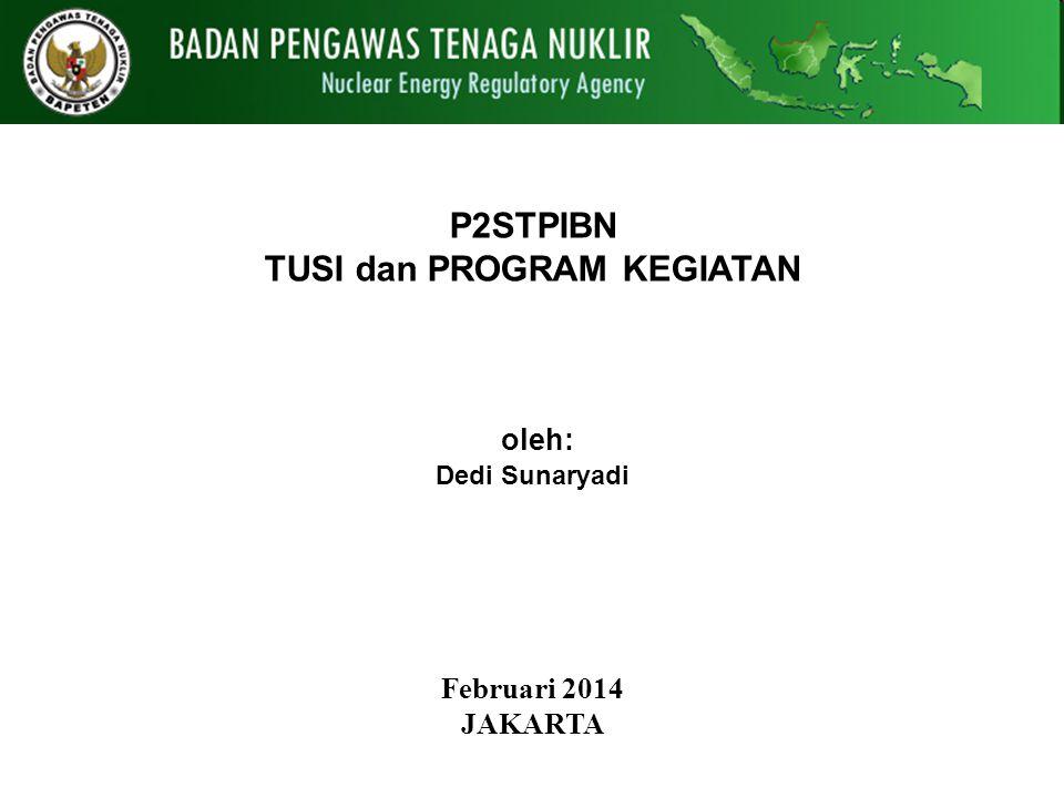 P2STPIBN TUSI dan PROGRAM KEGIATAN oleh: Dedi Sunaryadi Februari 2014 JAKARTA