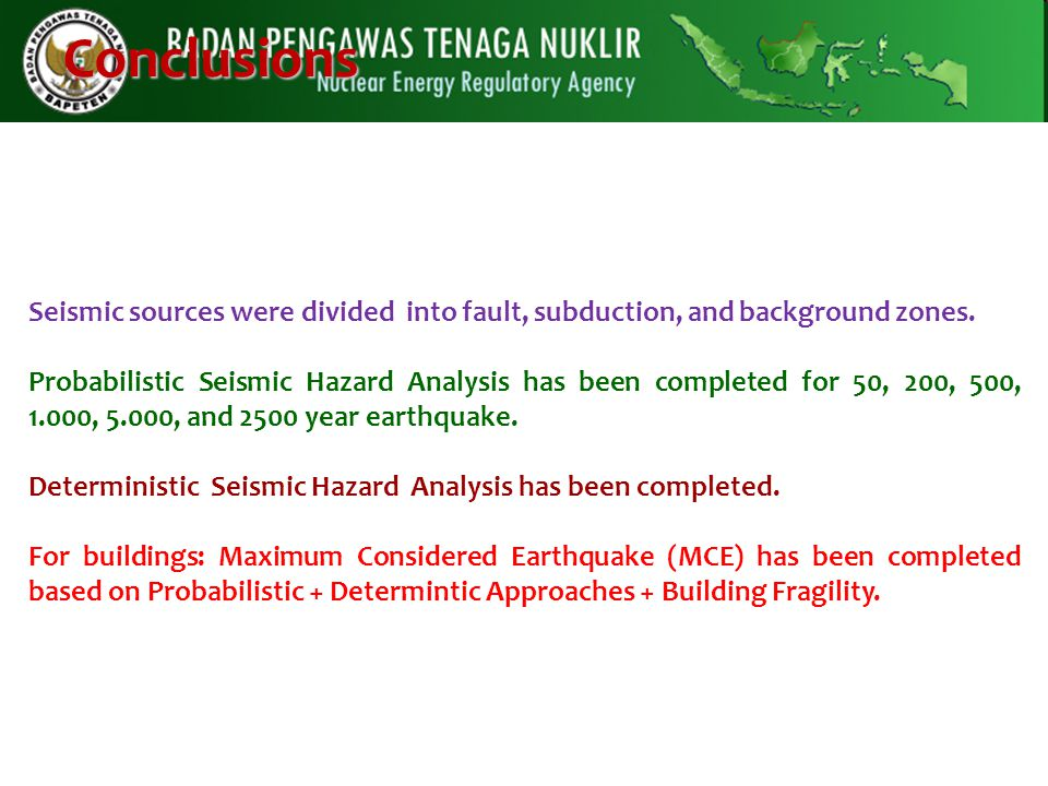 Conclusions A probabilistic spectral hazard maps for Indonesia have been developed based upon updated available seismotectonic data, new fault models,