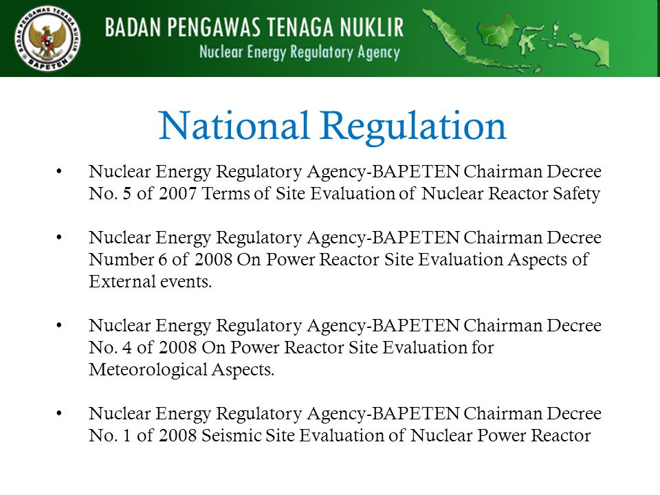 National Regulation Nuclear Energy Regulatory Agency-BAPETEN Chairman Decree No. 5 of 2007 Terms of Site Evaluation of Nuclear Reactor Safety Nuclear