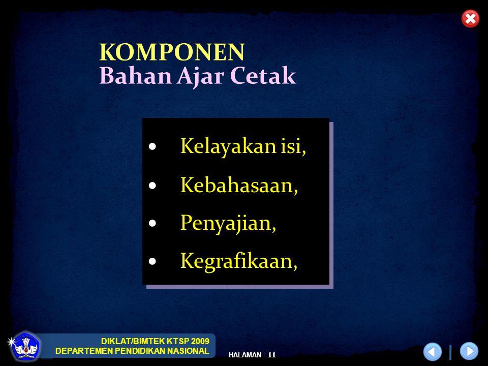 DIKLAT/BIMTEK KTSP 2009 DEPARTEMEN PENDIDIKAN NASIONAL HALAMAN 11 Kelayakan isi, Kebahasaan, Penyajian, Kegrafikaan, Kelayakan isi, Kebahasaan, Penyajian, Kegrafikaan, KOMPONEN Bahan Ajar Cetak