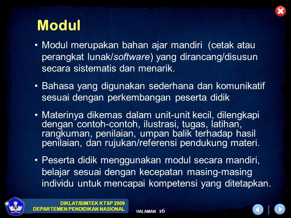 DIKLAT/BIMTEK KTSP 2009 DEPARTEMEN PENDIDIKAN NASIONAL HALAMAN 16 Modul merupakan bahan ajar mandiri (cetak atau perangkat lunak/software) yang dirancang/disusun secara sistematis dan menarik.