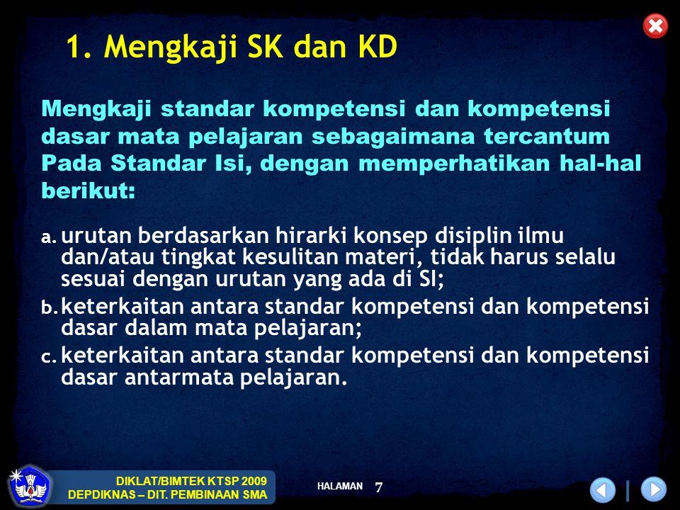 HALAMAN DIKLAT/BIMTEK KTSP 2009 DEPDIKNAS – DIT. PEMBINAAN SMA 7 1. Mengkaji SK dan KD Mengkaji standar kompetensi dan kompetensi dasar mata pelajaran