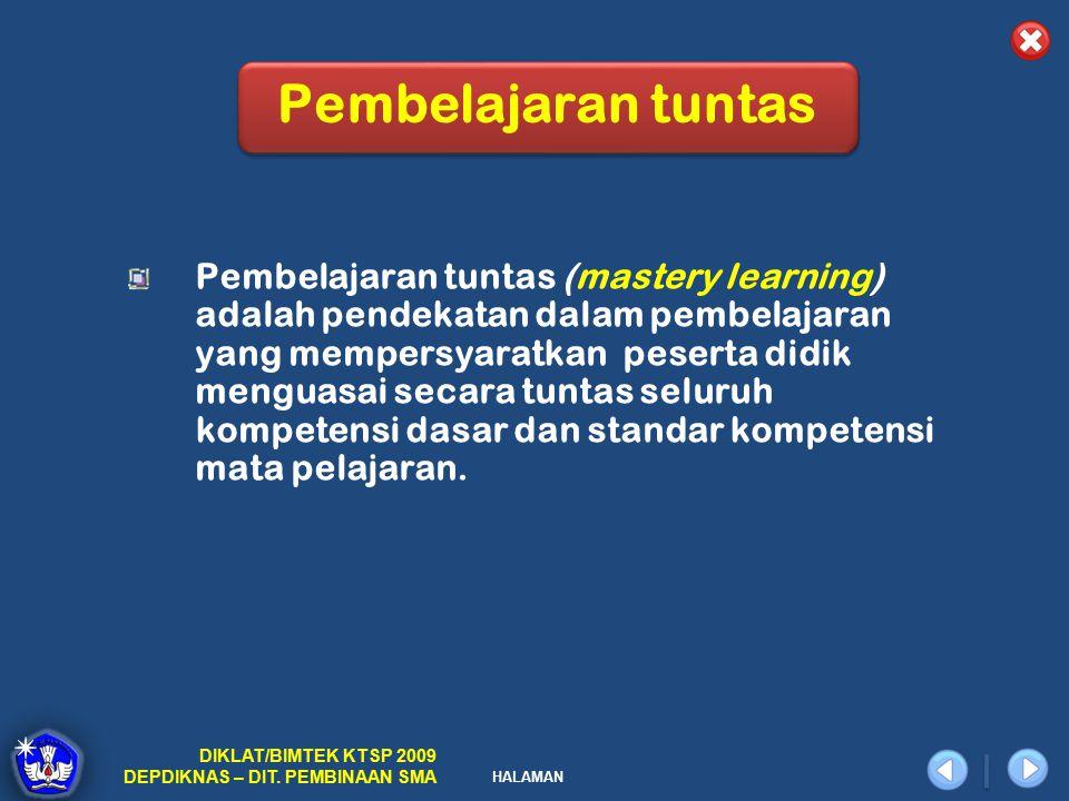 HALAMAN DIKLAT/BIMTEK KTSP 2009 DEPDIKNAS – DIT. PEMBINAAN SMA Pembelajaran tuntas Pembelajaran tuntas (mastery learning) adalah pendekatan dalam pemb
