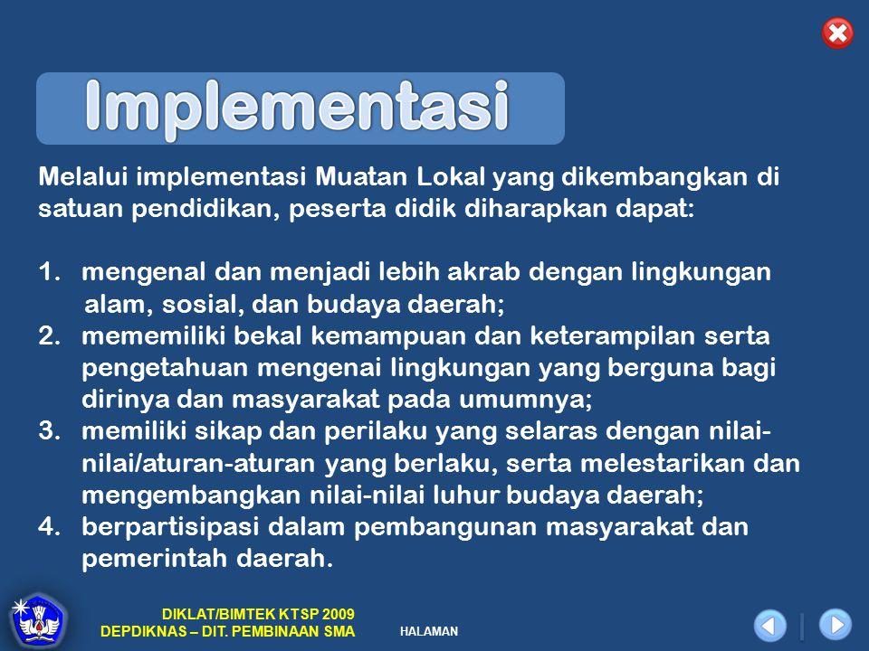 HALAMAN DIKLAT/BIMTEK KTSP 2009 DEPDIKNAS – DIT. PEMBINAAN SMA Melalui implementasi Muatan Lokal yang dikembangkan di satuan pendidikan, peserta didik