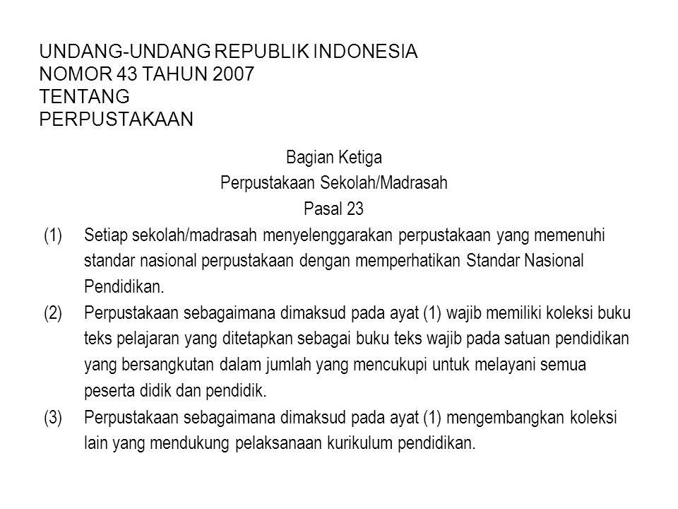 UNDANG-UNDANG REPUBLIK INDONESIA NOMOR 43 TAHUN 2007 TENTANG PERPUSTAKAAN Bagian Ketiga Perpustakaan Sekolah/Madrasah Pasal 23 (1) Setiap sekolah/madrasah menyelenggarakan perpustakaan yang memenuhi standar nasional perpustakaan dengan memperhatikan Standar Nasional Pendidikan.
