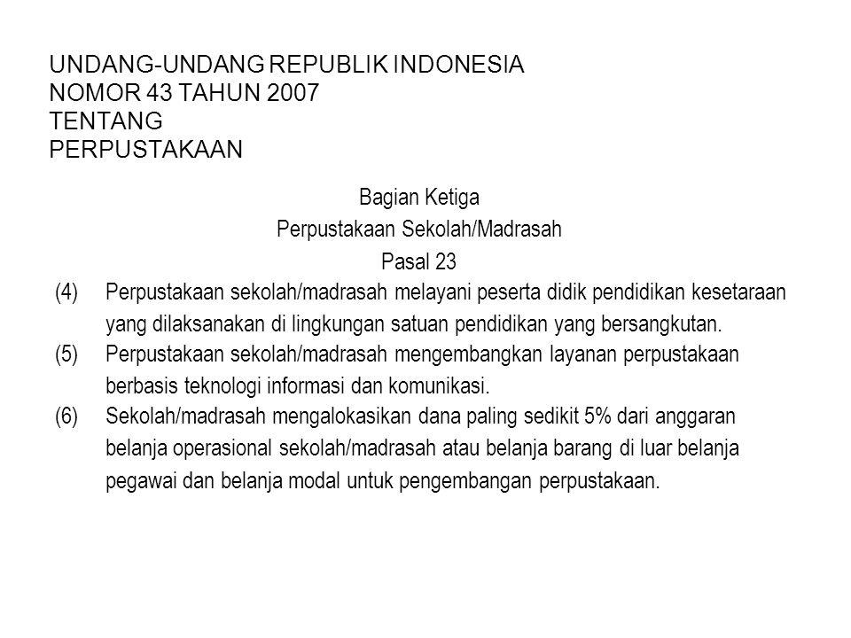 UNDANG-UNDANG REPUBLIK INDONESIA NOMOR 43 TAHUN 2007 TENTANG PERPUSTAKAAN Bagian Ketiga Perpustakaan Sekolah/Madrasah Pasal 23 (4) Perpustakaan sekolah/madrasah melayani peserta didik pendidikan kesetaraan yang dilaksanakan di lingkungan satuan pendidikan yang bersangkutan.