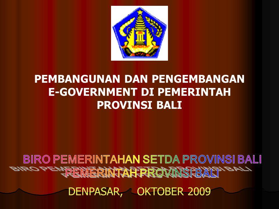 PEMBANGUNAN DAN PENGEMBANGAN E-GOVERNMENT DI PEMERINTAH PROVINSI BALI DENPASAR, OKTOBER 2009