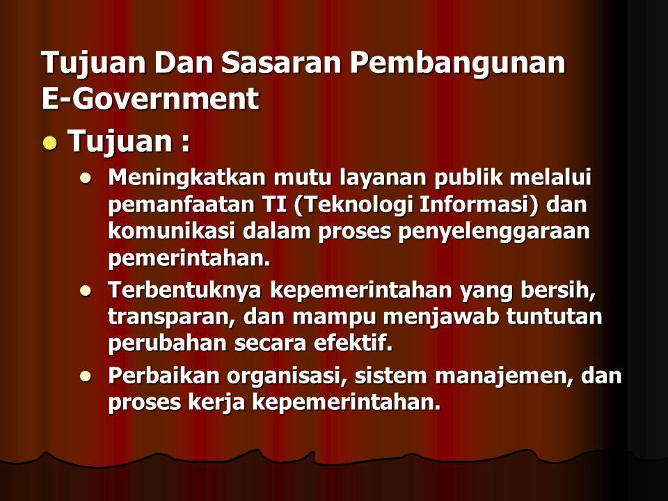 Tujuan Dan Sasaran Pembangunan E-Government Tujuan : Tujuan : Meningkatkan mutu layanan publik melalui pemanfaatan TI (Teknologi Informasi) dan komuni