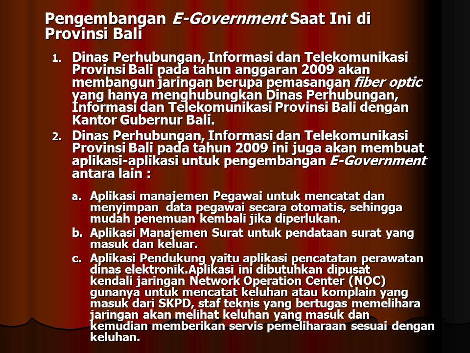 Pengembangan E-Government Saat Ini di Provinsi Bali Pengembangan E-Government Saat Ini di Provinsi Bali 1. Dinas Perhubungan, Informasi dan Telekomuni